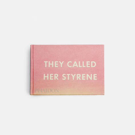 Phaidon — They Called Her Styrene